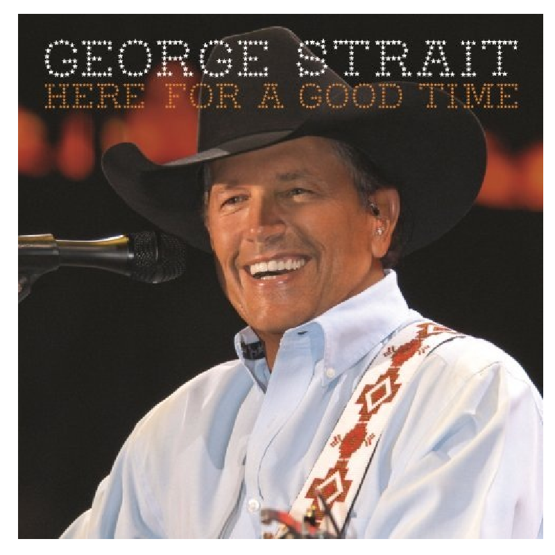 George Strait CD- Here For A Good Time